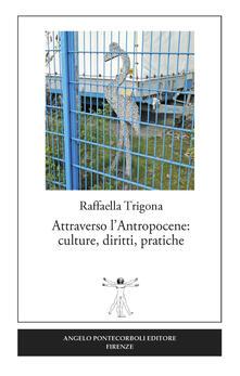 Attraverso l'antropocene: culture, diritti, pratiche - Raffaella Trigona - copertina