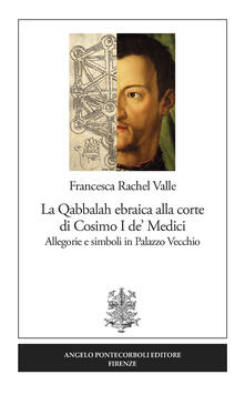 La Qabbalah ebraica alla corte di Cosimo I de' Medici. Allegorie e simboli in Palazzo Vecchio - Francesca Rachel Valle - copertina
