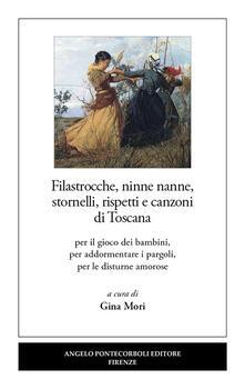 Filastrocche, ninne nanne, stornelli, rispetti e canzoni di Toscana. Per il gioco dei bambini, per addormentare i pargoli, per le disturne amorose - copertina