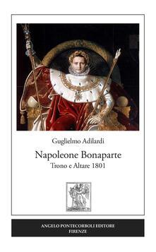 Napoleone Bonaparte. Trono e altare 1801 - Guglielmo Adilardi - copertina