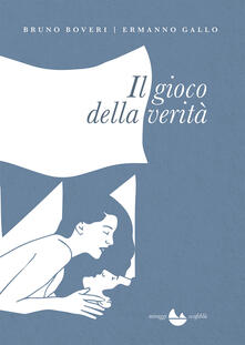 Il gioco della verità - Bruno Boveri,Ermanno Gallo - ebook