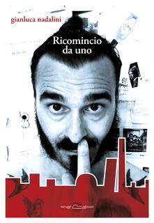 Ricomincio da uno - Gianluca Nadalini - ebook