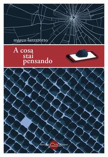 A cosa stai pensando - Marco Lazzarotto - ebook
