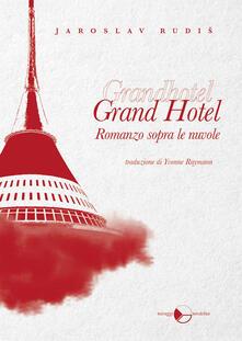 Grand Hotel. Romanzo sopra le nuvole - Yvonne Raymann,Jaroslav Rudis - ebook