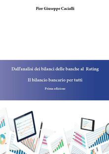 Dall'analisi dei bilanci delle banche al rating. Il bilancio bancario per tutti - Pier Giuseppe Cacialli - copertina