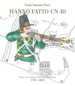 Hanno fatto un 48. Storia, vita e battaglie dell'Armata Napoletana (1734-1859) - Luigi Antonio Puce - copertina