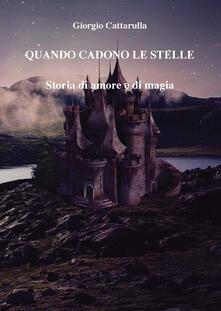 Quando cadono le stelle. Storia di amore e di magia - Giorgio Cattarulla - copertina