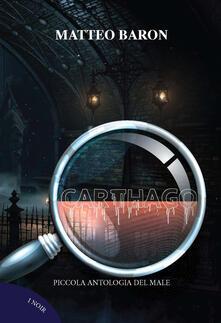 Carthago. Piccola antologia del male - Matteo Baron - copertina
