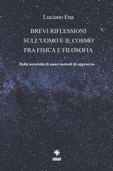 Brevi riflessioni sulluomo e il cosmo fra fisica e filosofia. Della necessità di nuovi metodi di approccio.pdf
