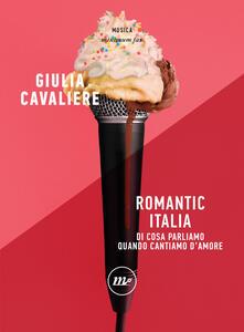 Romantic Italia. Di cosa parliamo quando cantiamo d'amore - Giulia Cavaliere - ebook