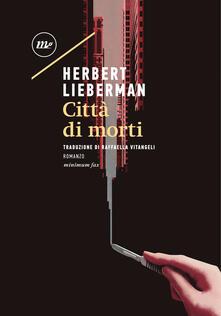 Città di morti - Raffaella Vitangeli,Herbert Lieberman - ebook