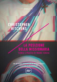 La posizione della missionaria. Teoria e pratica di Madre Teresa - Christopher Hitchens,Eva Kampmann - ebook