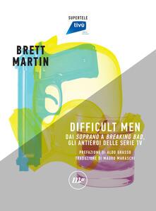 Difficult men. Dai «Soprano» a «Breaking Bad», gli antieroi delle serie tv - Luca Barra,Fabio Guarnaccia,Brett Martin,Mauro Maraschi - ebook