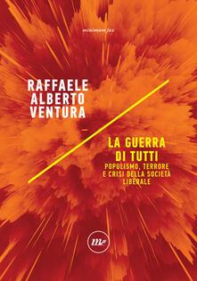 La guerra di tutti. Populismo, terrore e crisi della società liberale - Raffaele Alberto Ventura - copertina