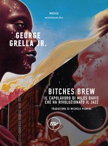 Bitches brew. Il capolavoro di Miles Davis che ha rivoluzionato il jazz - George jr. Grella - copertina