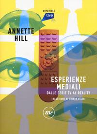 Esperienze mediali. Dalle serie tv al reality - Hill Annette - wuz.it