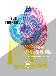 Crime. Storia, miti e personaggi delle serie TV più popolari - Luca Barra,Fabio Guarnaccia,Mauro Maraschi,Sue Turnbull - ebook