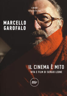 Amatigota.it Il cinema è mito. Vita e film di Sergio Leone Image