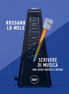 Scrivere di musica. Una guida pratica e intima - Rossano Lo Mele - ebook
