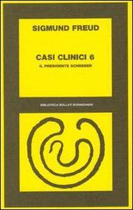 Libro Casi clinici. Vol. 6: Il presidente Schreber. Sigmund Freud