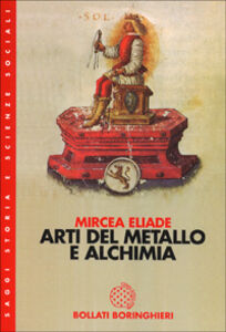 Foto Cover di Arti del metallo e alchimia, Libro di Mircea Eliade, edito da Bollati Boringhieri