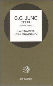Foto Cover di Opere. Vol. 8: La dinamica dell'Inconscio., Libro di Carl Gustav Jung, edito da Bollati Boringhieri