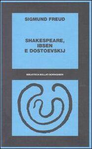 Libro Shakespeare, Ibsen e Dostoevskij Sigmund Freud