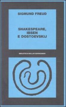 Shakespeare, Ibsen e Dostoevskij - Sigmund Freud - copertina