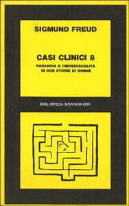 Foto Cover di Casi clinici. Vol. 8: Paranoia e omosessualità in due storie di donne., Libro di Sigmund Freud, edito da Bollati Boringhieri