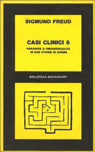 Libro Casi clinici. Vol. 8: Paranoia e omosessualità in due storie di donne. Sigmund Freud