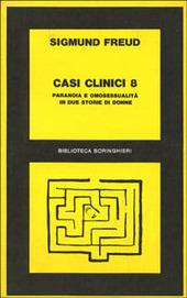 Casi clinici. Vol. 8: Paranoia e omosessualità in due storie di donne.