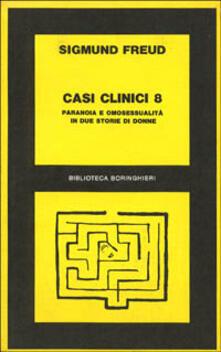 Casi clinici. Vol. 8: Paranoia e omosessualità in due storie di donne. - Sigmund Freud - copertina