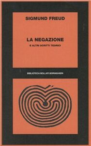 Foto Cover di La negazione e altri scritti, Libro di Sigmund Freud, edito da Bollati Boringhieri