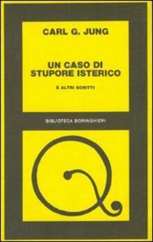 Un caso di stupore isterico e altri scritti - Carl Gustav Jung - copertina