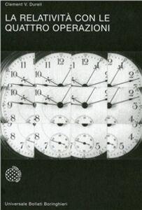 Foto Cover di La relatività con le quattro operazioni, Libro di Clement V. Durell, edito da Bollati Boringhieri