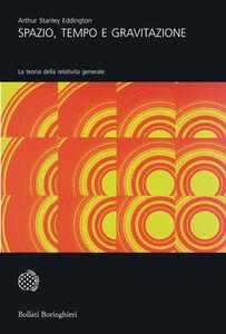 Foto Cover di Spazio, tempo e gravitazione, Libro di Arthur S. Eddington, edito da Bollati Boringhieri