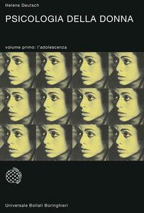 Foto Cover di Psicologia della donna. Studio psicoanalitico. Vol. 1: L'adolescenza., Libro di Helene Deutsch, edito da Bollati Boringhieri
