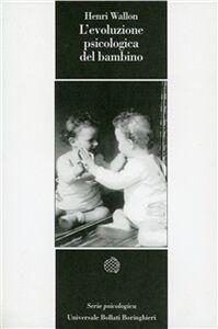 Foto Cover di L' evoluzione psicologica del bambino, Libro di Henri Wallon, edito da Bollati Boringhieri