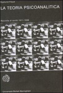 Libro La teoria psicanalitica. Raccolta di scritti 1911-1938 Sigmund Freud