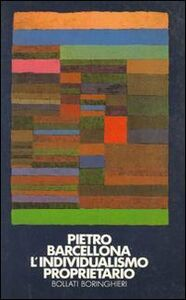 Foto Cover di L' individualismo proprietario, Libro di Pietro Barcellona, edito da Bollati Boringhieri