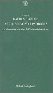 Libro A che servono i padroni? Le alternative storiche dell'industrializzazione David S. Landes