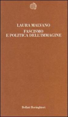 Fascismo E Politica Dell Immagine Laura Malvano Libro Bollati Boringhieri Temi Ibs