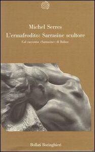 Libro L' ermafrodito: Sarrasine scultore. Col racconto «Sarrasine» di Balzac Michel Serres