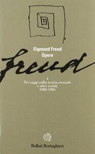 Libro Opere. Vol. 4: Tre saggi sulla teoria sessuale e altri scritti (1900-1905). Sigmund Freud