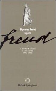 Libro Opere. Vol. 5: Il motto di spirito e altri scritti (1905-1908). Sigmund Freud