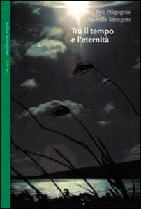 Libro Tra il tempo e l'eternità Ilya Prigogine , Isabelle Stengers