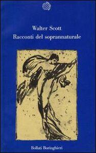 Foto Cover di Racconti del soprannaturale, Libro di Walter Scott, edito da Bollati Boringhieri