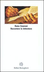 Libro Raccontare la letteratura Remo Ceserani