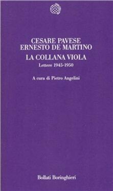 La collana viola. Lettere 1945-1950 - Cesare Pavese,Ernesto De Martino - copertina