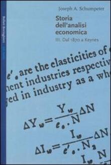 Storia dell'analisi economica. Vol. 3: Dal 1870 a Keynes. - Joseph A. Schumpeter - copertina